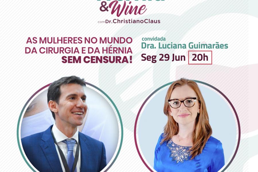 Hérnia & Wine com Luciana Guimarães: as mulheres no mundo da cirurgia e da hérnia SEM CENSURA