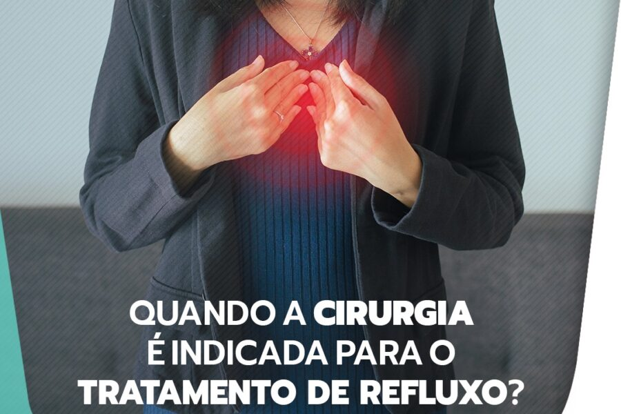 Quando a cirurgia é indicada para o tratamento de refluxo?