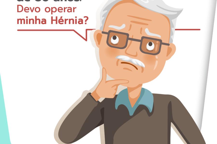 Tenho mais de 80 anos. Devo operar minha hérnia?