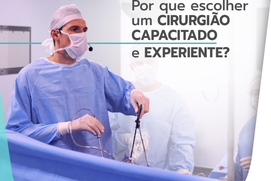 Por que escolher um cirurgião capacitado e experiente?