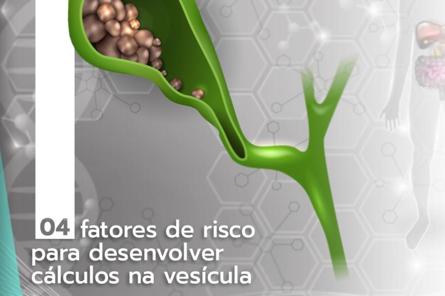 04 fatores de risco para desenvolver cálculos na vesícula