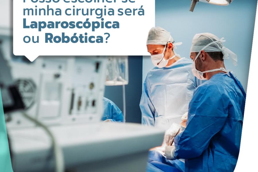 Posso escolher se minha cirurgia será laparoscópica ou robótica?