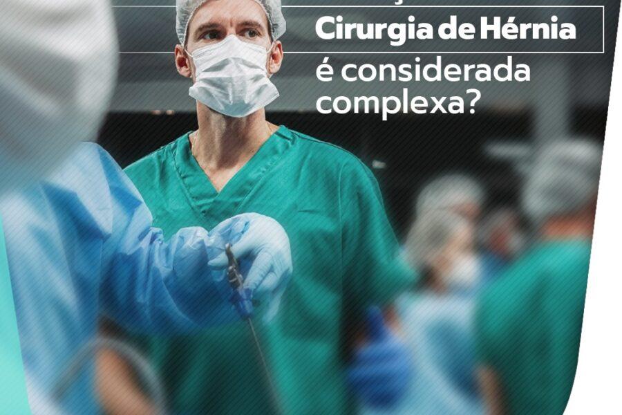 Em quais situações uma cirurgia de hérnia é considerada complexa?